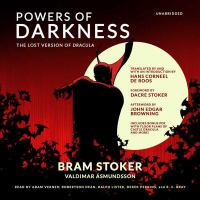 Cover image for Powers of darkness [sound recording CD] : the lost version of Dracula