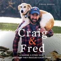 Imagen de portada para Craig & Fred [sound recording CD] : a Marine, a stray dog, and how they rescued each other