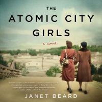 Cover image for The Atomic City girls [sound recording CD] : a novel