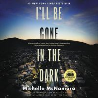 Cover image for I'll be gone in the dark [sound recording CD] : one woman's obsessive search for the Golden State Killer