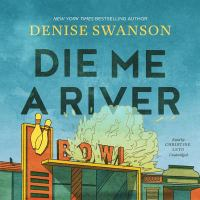 Cover image for Die me a river. bk. 2 [sound recording CD] : Welcome back to Scumble River series