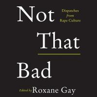 Cover image for Not that bad [sound recording CD] : dispatches from rape culture