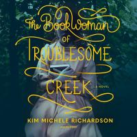 Cover image for The book woman of Troublesome Creek [sound recording CD] : a novel