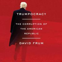 Cover image for Trumpocracy [sound recording CD] : the corruption of the American republic