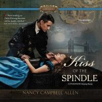 Cover image for Kiss of the spindle [sound recording CD] : a Steampunk Sleeping Beauty : Steampunk Proper Romance series