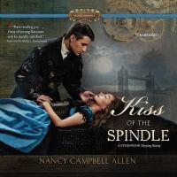 Imagen de portada para Kiss of the spindle [sound recording CD] : a Steampunk Sleeping Beauty : Steampunk Proper Romance series