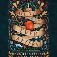 Cover image for All the ever afters [sound recording CD] : the untold story of Cinderella's stepmother