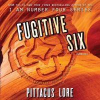 Cover image for Fugitive six. bk. 2 [sound recording CD] : Lorien legacies reborn series
