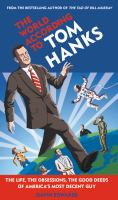 Cover image for WORLD ACCORDING TO TOM HANKS : the life, the obsessions, the good deeds of America's most decent guy