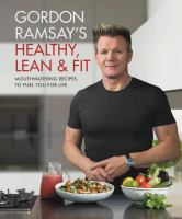 Cover image for Gordon Ramsay's healthy, lean & fit : mouthwatering recipes to fuel you for life
