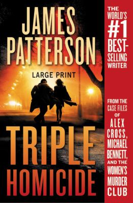 Cover image for Triple homicide [large print] : from the case files of Alex Cross, Michael Bennett, and the Women's Murder Club