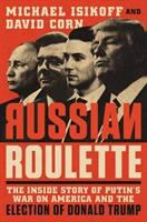 Cover image for Russian roulette : the inside story of Putin's war on America and the election of Donald Trump