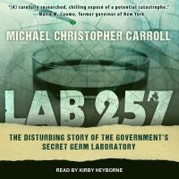 Cover image for Lab 257 the disturbing story of the government's secret germ laboratory