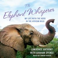 Cover image for The elephant whisperer my life with the herd in the African wild