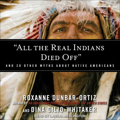 "Cover image for ""all the real Indians died off"" and 20 other myths about native Americans"