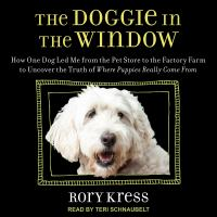 Cover image for The doggie in the window how one dog led me from the pet store to the factory farm to uncover the truth of where puppies really come from