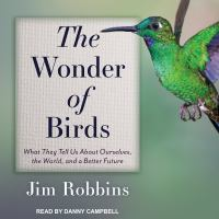Cover image for The wonder of birds what they tell us about ourselves, the world, and a better future
