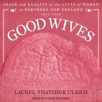 Imagen de portada para Good wives Image and reality in the lives of women in northern new england, 1650-1750.