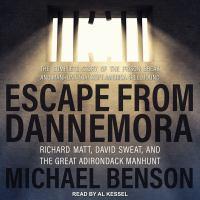 Imagen de portada para Escape from Dannemora Richard Matt, David Sweat, and the great Adirondack Manhunt
