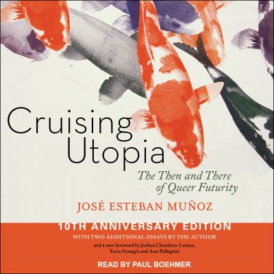 Cover image for Cruising utopia the then and there of queer futurity 10th anniversary edition