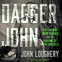 Cover image for Dagger John Archbishop John hughes and the making of Irish America