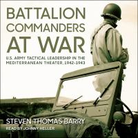 Cover image for Battalion commanders at war U.S. Army tactical leadership in the Mediterranean Theater, 1942-1943