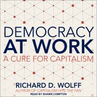 Cover image for Democracy at work a cure for capitalism