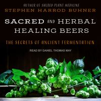 Cover image for Sacred and herbal healing beers the secrets of ancient fermentation