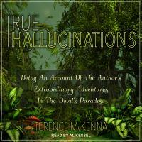 Imagen de portada para True hallucinations being an account of the author's extraordinary adventures in the devil's paradise