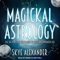 Cover image for Magickal astrology use the power of the planets to create an enchanted life