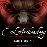 Imagen de portada para Evil archaeology demons, possessions, and sinister relics