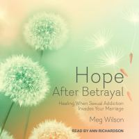 Cover image for Hope after betrayal when sexual addiction invades your marriage
