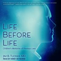 Cover image for Life before life a scientific investigation of children's memories of previous lives