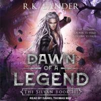 Cover image for Dawn of a legend Silvan Series, Book 3.
