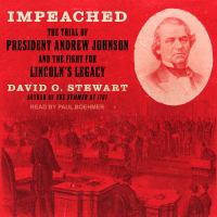 Cover image for Impeached the trial of President Andrew Johnson and the fight for Lincoln's legacy