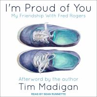 Cover image for I'm proud of you my friendship with Fred Rogers
