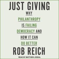 Cover image for Just giving why philanthropy is failing democracy and how it can do better