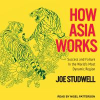 Cover image for How Asia works success and failure in the world's most dynamic region