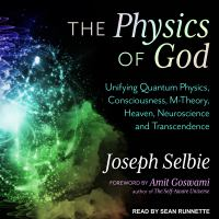 Cover image for The physics of god unifying quantum physics, consciousness, m-theory, heaven, neuroscience and transcendence