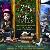 Cover image for Mad hatters and march hares all-new stories from the world of Lewis Carroll's Alice in Wonderland.