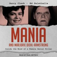 Cover image for Mania and Marjorie Diehl-Armstrong inside the mind of a female serial killer