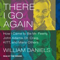 Cover image for There I go again how I came to be Mr. Feeny, John Adams, Dr. Craig, Kitt, and many others