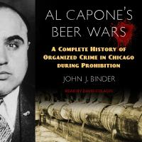 Imagen de portada para Al Capone's beer wars a complete history of organized crime in Chicago during Prohibition