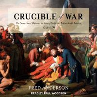 Cover image for Crucible of war the seven years' war and the fate of empire in british north America, 1754-1766