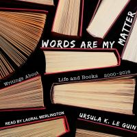 Cover image for Words are my matter writings about life and books, 2000-2016, with a journal of a writer's week