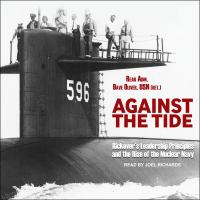 Cover image for Against the tide rickover's leadership principles and the rise of the nuclear navy