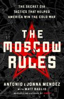 Cover image for The Moscow rules : the secret CIA tactics that helped America win the Cold War