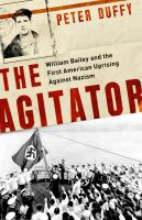 Cover image for The agitator : William Bailey and the first American uprising against Nazism
