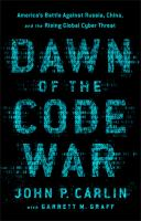 Cover image for Dawn of the code war : America's battle against Russia, China, and the rising global cyber threat
