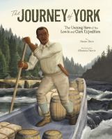 Cover image for The journey of York : the unsung hero of the Lewis and Clark Expedition
